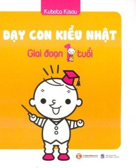 Dạy Con Kiểu Nhật - Giai Đoạn 1 Tuổi - Kubota Kisou,Nguyễn Thị Mai