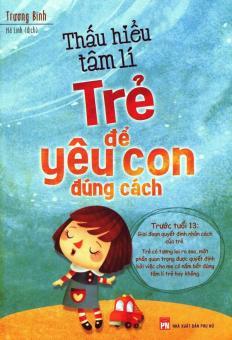 Thấu Hiểu Tâm Lí Trẻ Để Yêu Con Đúng Cách - Trương Binh,Hà Linh