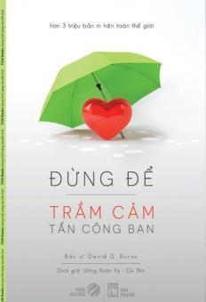 Đừng Để Trầm Cảm Tấn Công Bạn - Du Yên,Uông Xuân Vy,David D. Burns