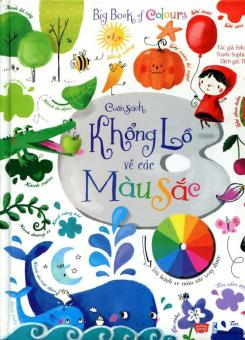 Big Book Of Colours - Cuốn Sách Khổng Lồ Về Các Màu Sắc - Felicity Brooks,Thu Trang