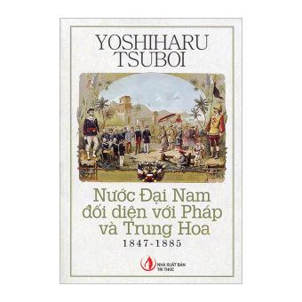 Nước Đại Nam Đối Diện Với Pháp Và Trung Hoa (1847 - 1885)