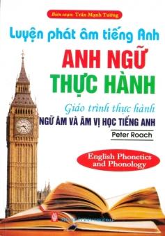 Luyện Phát Âm Tiếng Anh - Anh Ngữ Thực Hành - Trần Mạnh Tường