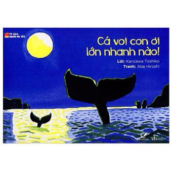Cá Voi Con Ơi Lớn Nhanh Nào - Ehon