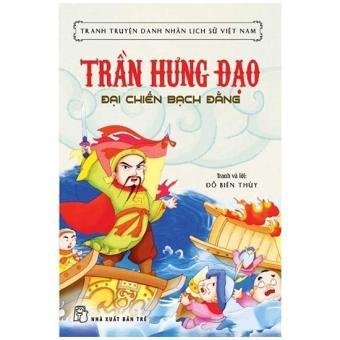 Tranh Truyện danh nhân lịch sử Việt Nam - Trần Hưng Đạo đại chiến Bạch Đằng