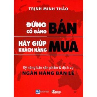 Đừng Cố Gắng Bán - Hãy Giúp Khách Hàng Mua - Trịnh Minh Thảo