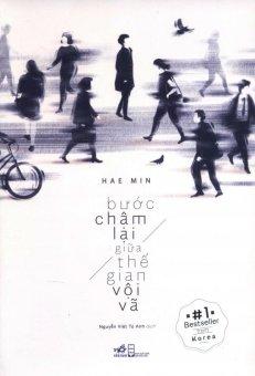Bước Chậm Lại Giữa Thế Gian Vội Vã - Nguyễn Việt Tú Anh, Hae Min