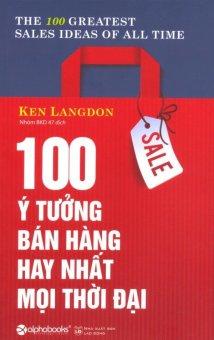 100 Ý Tưởng Bán Hàng Hay Nhất Mọi Thời Đại (Tái Bản 2016) - BKD47,Ken Langdon