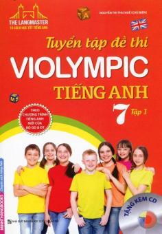 Tuyển Tập Đề Thi Violympic Tiếng Anh Lớp 7 - Tập 1 (Tặng Kèm CD) - Nguyễn Thị Thu Huế