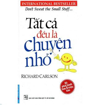 Tất Cả Đều Là Chuyện Nhỏ - Richard Carlson (Tái Bản 2012)
