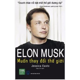 Elon Musk - Muốn Thay Đổi Thế Giới - Jessica Easto