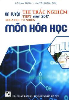 Ôn Luyện Thi Trắc Nghiệm THPT Năm 2017 Khoa Học Tự Nhiên Môn Hóa Học - Lê Phạm Thành,Nguyễn Thành Sơn