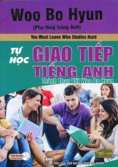 Tự Học Giao Tiếp Tiếng Anh Thành Thạo Với Woo Bo Hyun (Kèm 1 CD) – Woo Bo Hyun