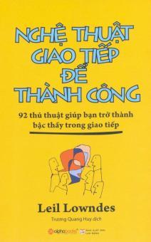 Nghệ Thuật Giao Tiếp Để Thành Công (Tái Bản 2016) - Trương Quang Huy,Leil Lowndes