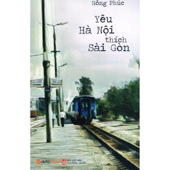 Yêu Hà Nội Thích Sài Gòn - Hồng Phúc