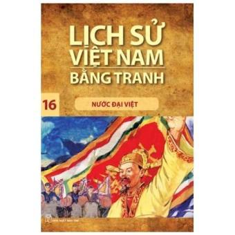 Lịch sử Việt Nam bằng tranh - Tập 16: Nước Đại Việt
