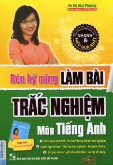 Rèn Kỹ Năng Làm Bài Trắc Nghiệm Môn Tiếng Anh (Tặng Kèm Sổ Tay) - Cô Mai Phương