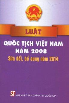 Luật Quốc Tịch Việt Nam Năm 2008 Sửa Đổi, Bổ Sung Năm 2014 - Nhiều Tác Giả