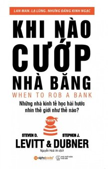 Khi Nào Cướp Nhà Băng - Stephen J. Dubner,Steven D. Levitt,Nguyễn Hoài An
