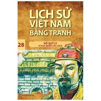 Lịch sử Việt Nam bằng tranh - Tập 28: Hồ Quý Ly - vị vua nhiều cải cách