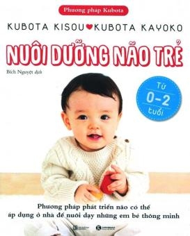 Nuôi Dưỡng Não Trẻ (Từ 0 - 2 Tuổi) - Kubota Kayoko,Kubota Kisou,Bích Nguyệt