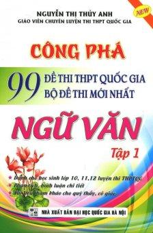 Công Phá 99 Đề Thi THPT Quốc Gia Bộ Đề Thi Mới Nhất Ngữ Văn - Tập 1 - Nguyễn Thị Thủy Anh