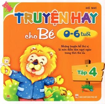 Truyện hay cho bé 0-6 tuổi (Tập 4)