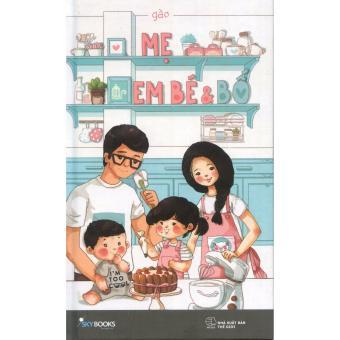 Mẹ, Em Bé Và Bố (Bìa Cứng -Tặng Bookmark Gia Đình)