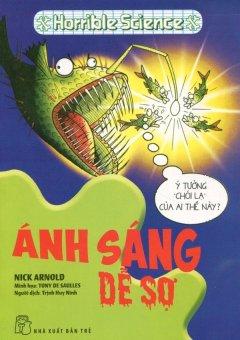 Horrible Science - Ánh Sáng Dễ Sợ - Nick Arnold, Trịnh Huy Ninh