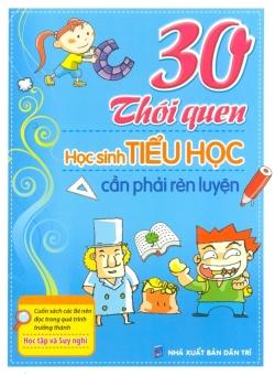 30 Thói Quen Học Sinh Tiểu Học Cần Phải Rèn Luyện - Vương Tinh Phàm, Thùy Dung và Thanh Thúy