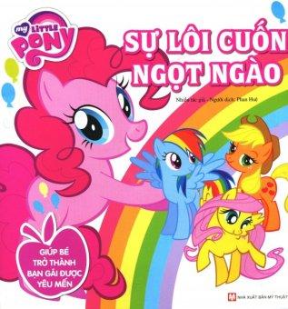 My Little Pony - Sự Lôi Cuốn Ngọt Ngào - Nhiều Tác Giả,Phan Huệ