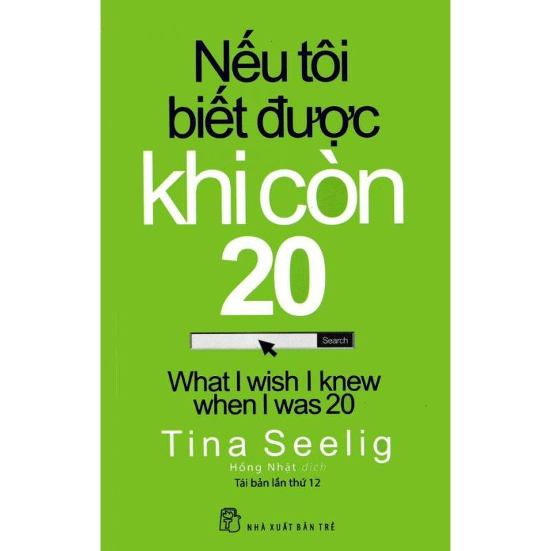 Mua Nếu Tôi Biết Được Khi Còn 20 (Tái Bản 2017) - Tina Seelig,Hồng Nhật
