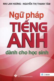 Ebook Ngữ pháp tiếng Anh dành cho học sinh - Mai Lan Hương & Nguyễn Thị Thanh Tâm PDF