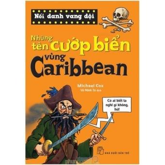 Nổi Danh Vang Dội - Những Tên Cướp Biển Vùng Caribbean