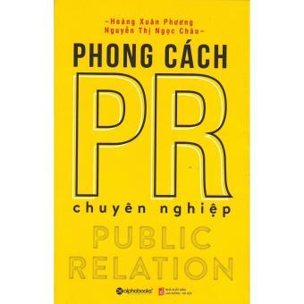 Phong Cách PR Chuyên Nghiệp - Hoàng Xuân Phương - Nguyễn Thị NgọcChâu