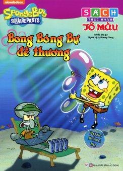 SpongeBob SquarePants - Bong Bóng Bự Dễ Thương (Sách Thực Hành TôMàu) - Nhiều Tác Giả,Hương Giang