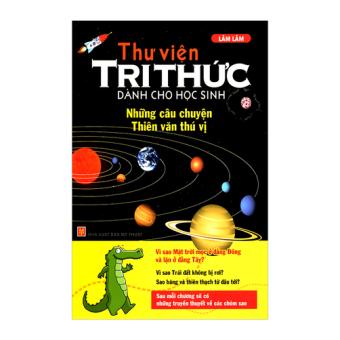 Thư viện tri thức - Những câu chuyện thiên văn thú vị