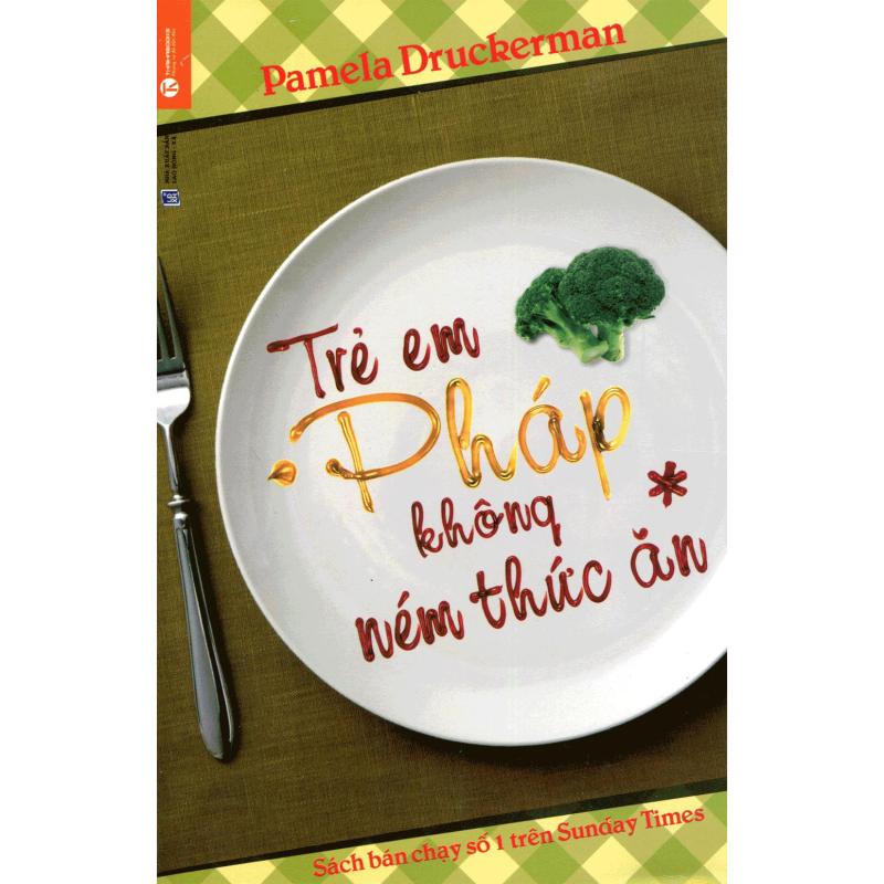 Mua Trẻ Em Pháp Không Ném Thức Ăn (Tái Bản) - Pamela Druckerman
