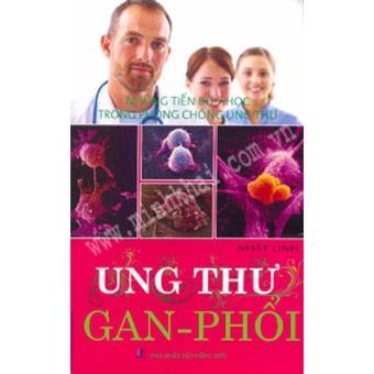 UNG THƯ GAN - PHỔI (NHỮNG TIẾN BỘ Y HỌC TRONG PHÒNG CHỐNG UNG THƯ)- NBV