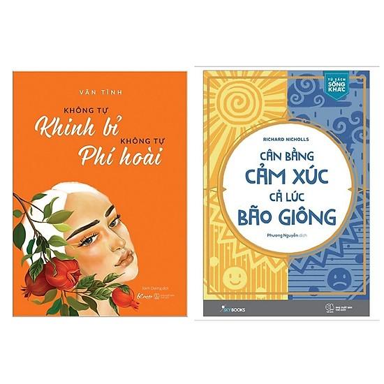 Combo Sách Kỹ Năng Sống Hay: Không Tự Khinh Bỉ Không Tự Phí Hoài + Cân Bằng Cảm Xúc, Cả Lúc Bão Giông