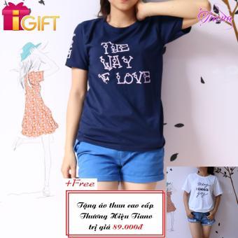 Áo Thun Nữ Tay Ngắn In Hình The Way Of Love Năng Động Tiano Fashion LV140 ( Màu Xanh Đen ) + Tặng Áo Thun Nữ Tay Ngắn In Hình Today I Choose Joy Phong Cách Tiano