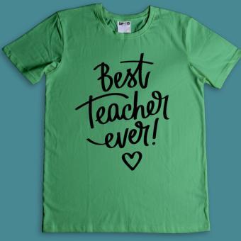Áo Thun Best Teacher Ever (Xanh Lục)