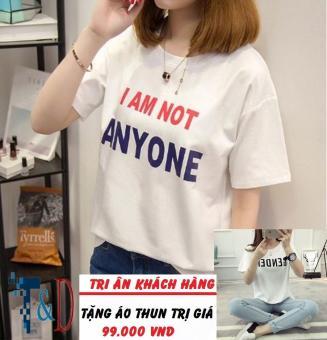 Áo Thun Nữ In Hình I Am Not Anyone Dễ Thương D308 Trần Doanh ( Màu Trắng ) + Tặng Áo Thun In Hình T&D Cao Cấp