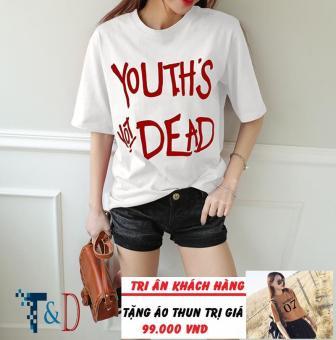 Áo Thun Nữ In Hình In Hình Youth'S Dead D301 Năng Động D301 Trần Doanh ( Màu Trắng ) + Tặng Áo Thun In Hình T&D Cao Cấp