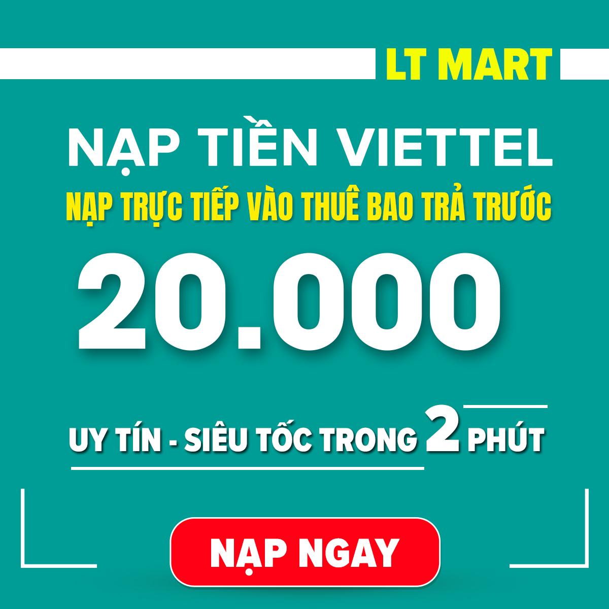 Nạp tiền Viettel 20.000 (Nạp tiền trực tiếp vào thuê bao trả trước của Viettel) nạp tiền điện thoại LTmart - Uy tín, thao tác nhanh chóng.[Viettel][20000]