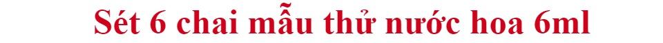 Sét 6 chai mẫu thử nước hoa 6ml - Set 6 chai nước hoa mini - Quà tặng-Set 6 Chai Nước Hoa - Combo 6 lọ nước hoa - dụng cụ làm đẹp - quà tặng tình yêu - nước hoa thơm lâu - nước hoa cao cấp - nước hoa nam nữ cao cấp 1